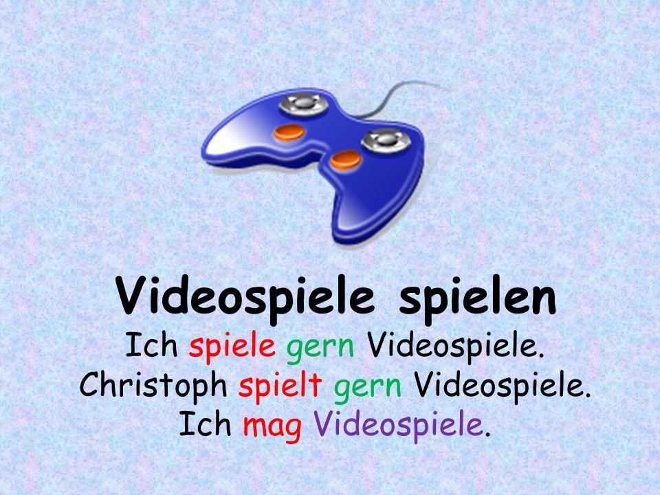 Videospiele spielen Ich spiele gern Videospiele.Christoph spielt gern Videospiele.