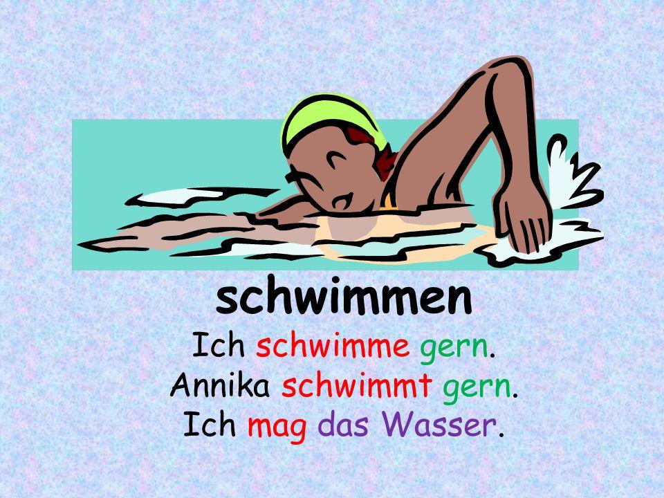 schwimmen Ich schwimme gern. Annika schwimmt gern. Ich mag das Wasser.