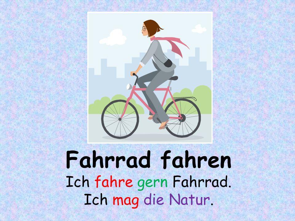 Fahrrad fahren Ich fahre gern Fahrrad. Ich mag die Natur.