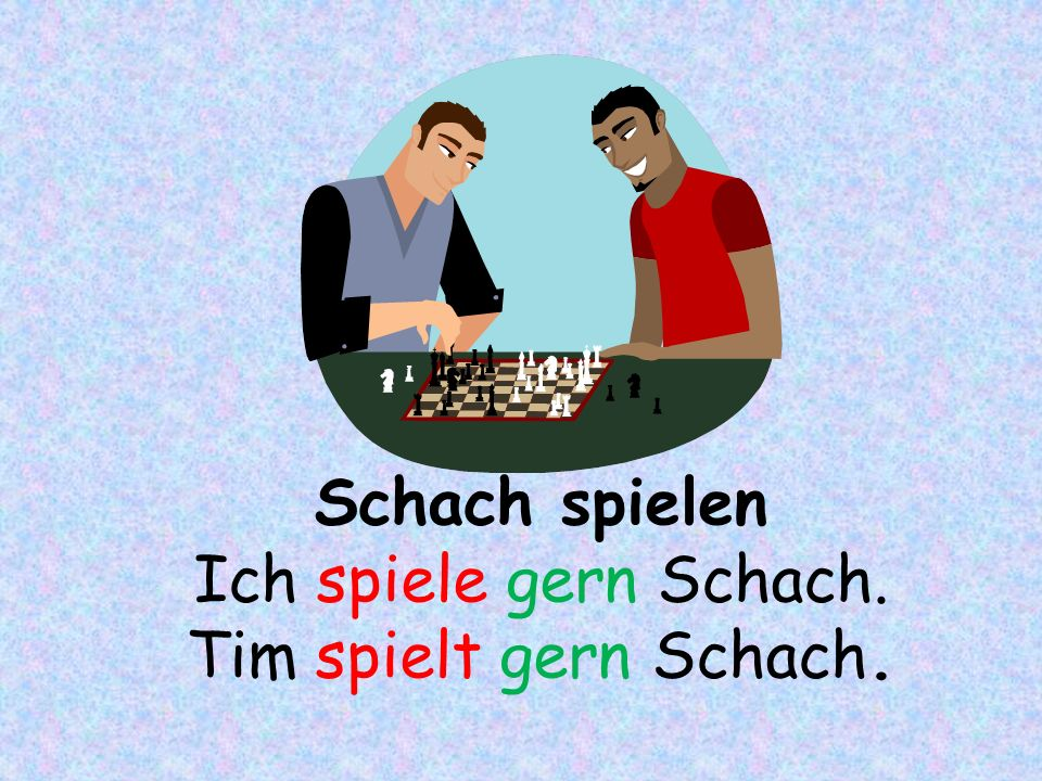 Schach spielen Ich spiele gern Schach. Tim spielt gern Schach.