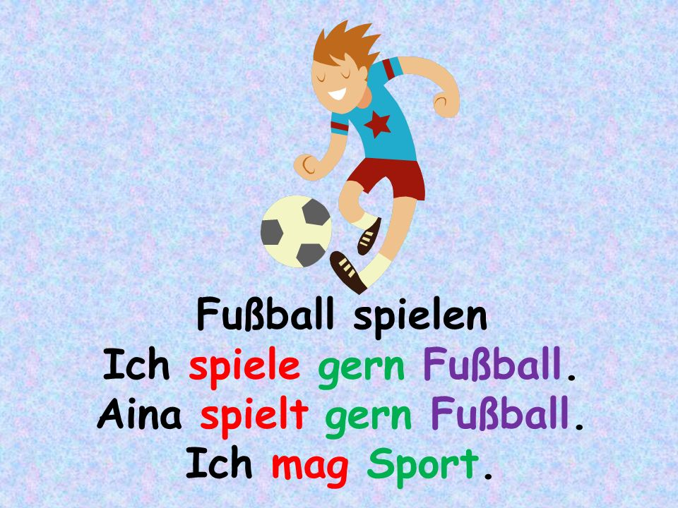 Fußball spielen Ich spiele gern Fußball. Aina spielt gern Fußball. Ich mag Sport.