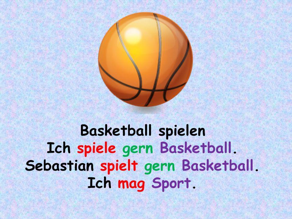 Basketball spielen Ich spiele gern Basketball. Sebastian spielt gern Basketball. Ich mag Sport.