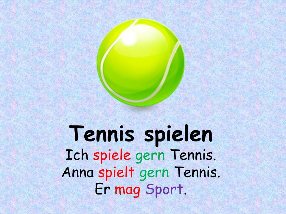 Tennis spielen Ich spiele gern Tennis. Anna spielt gern Tennis. Er mag Sport.