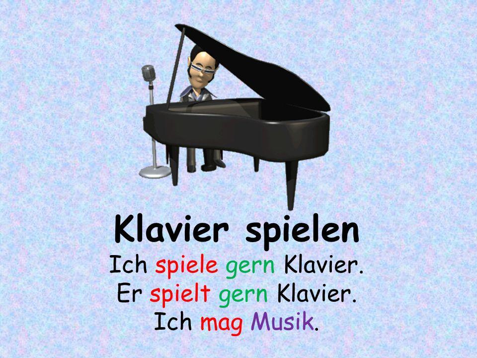 Klavier spielen Ich spiele gern Klavier. Er spielt gern Klavier. Ich mag Musik.