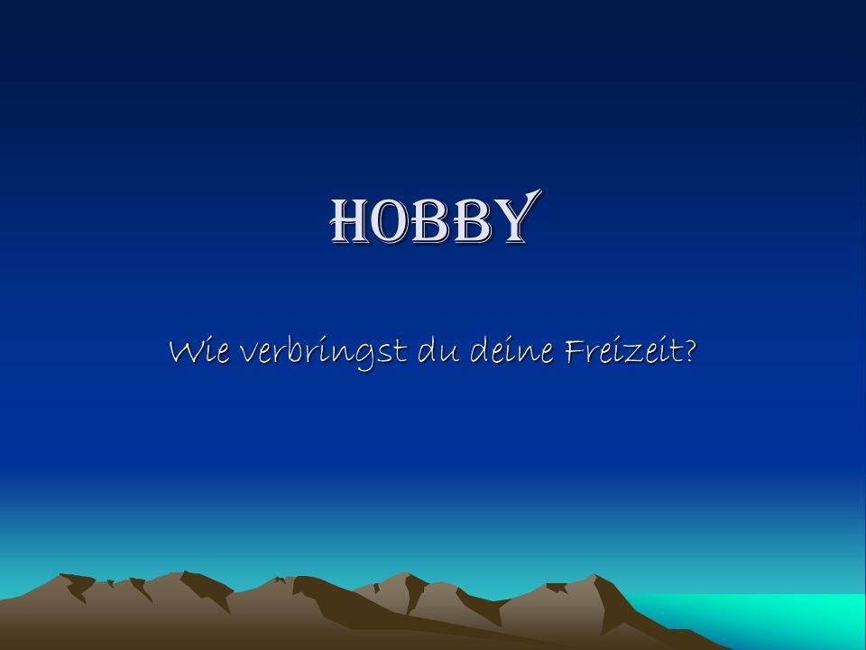 HOBBY Wie verbringst du deine Freizeit?