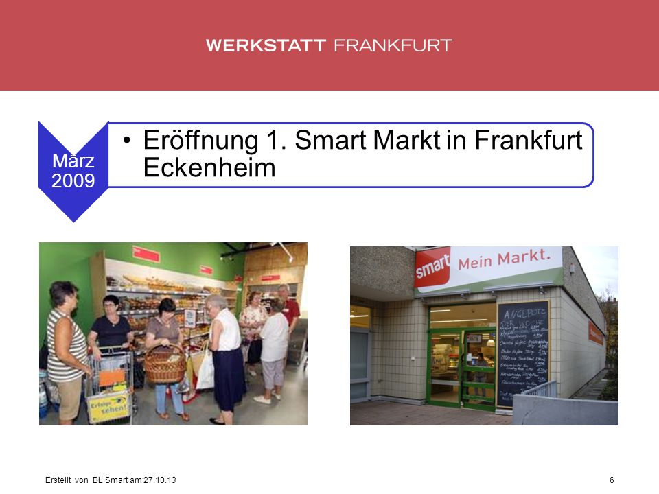 Erstellt von BL Smart am 27.10.136 März 2009 Eröffnung 1. Smart Markt in Frankfurt Eckenheim