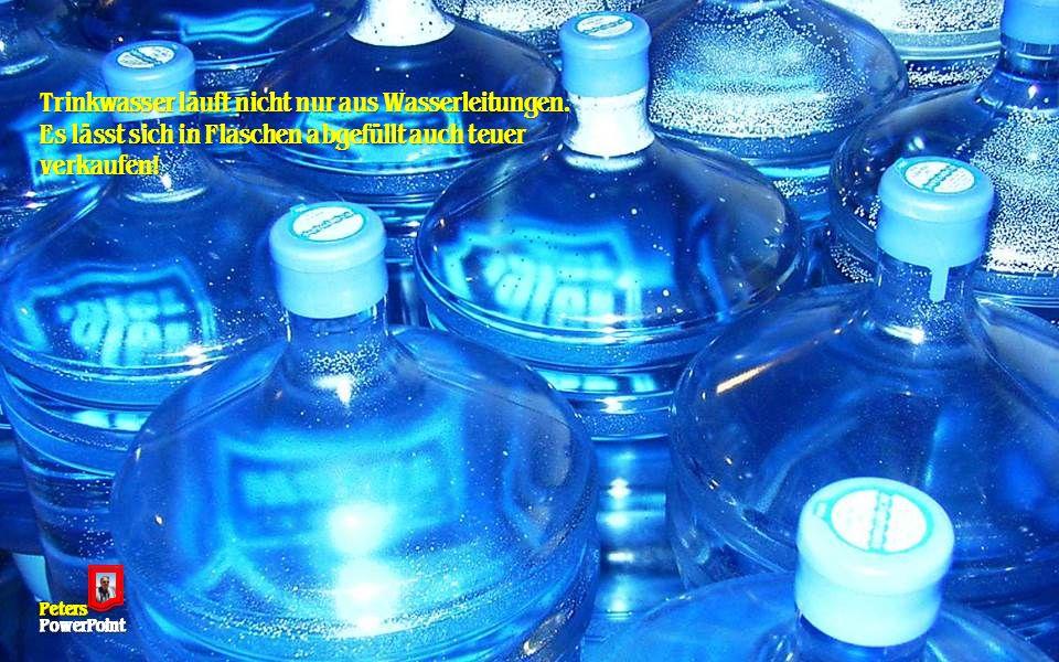 Trinkwasser läuft nicht nur aus Wasserleitungen.