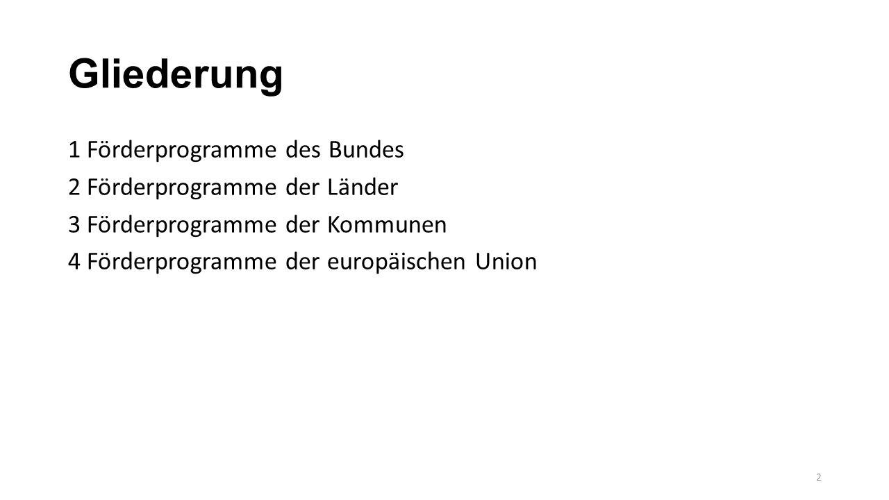Gliederung 1 Förderprogramme des Bundes 2 Förderprogramme der Länder 3 Förderprogramme der Kommunen 4 Förderprogramme der europäischen Union 2