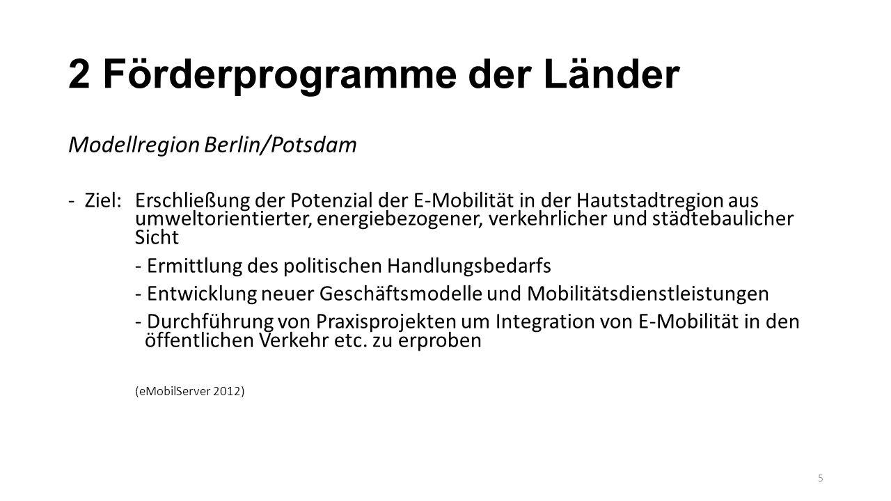 2 Förderprogramme der Länder Modellregion Berlin/Potsdam -Ziel:Erschließung der Potenzial der E-Mobilität in der Hautstadtregion aus umweltorientierte