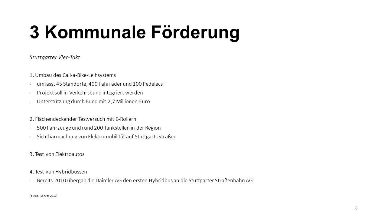 3 Kommunale Förderung Stuttgarter Vier-Takt 1. Umbau des Call-a-Bike-Leihsystems -umfasst 45 Standorte, 400 Fahrräder und 100 Pedelecs -Projekt soll i