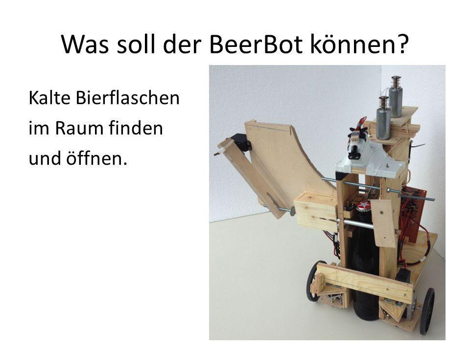 Was soll der BeerBot können Kalte Bierflaschen im Raum finden und öffnen.