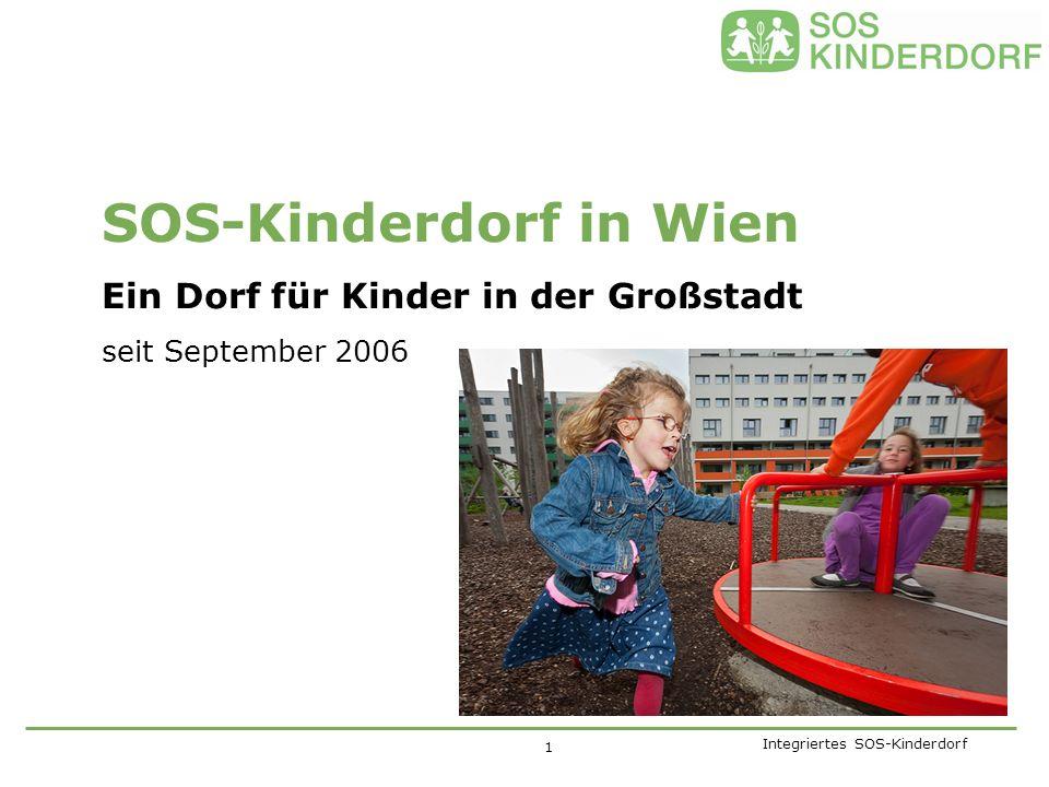 Integriertes SOS-Kinderdorf SOS-Kinderdorf in Wien Ein Dorf für Kinder in der Großstadt seit September 2006 1