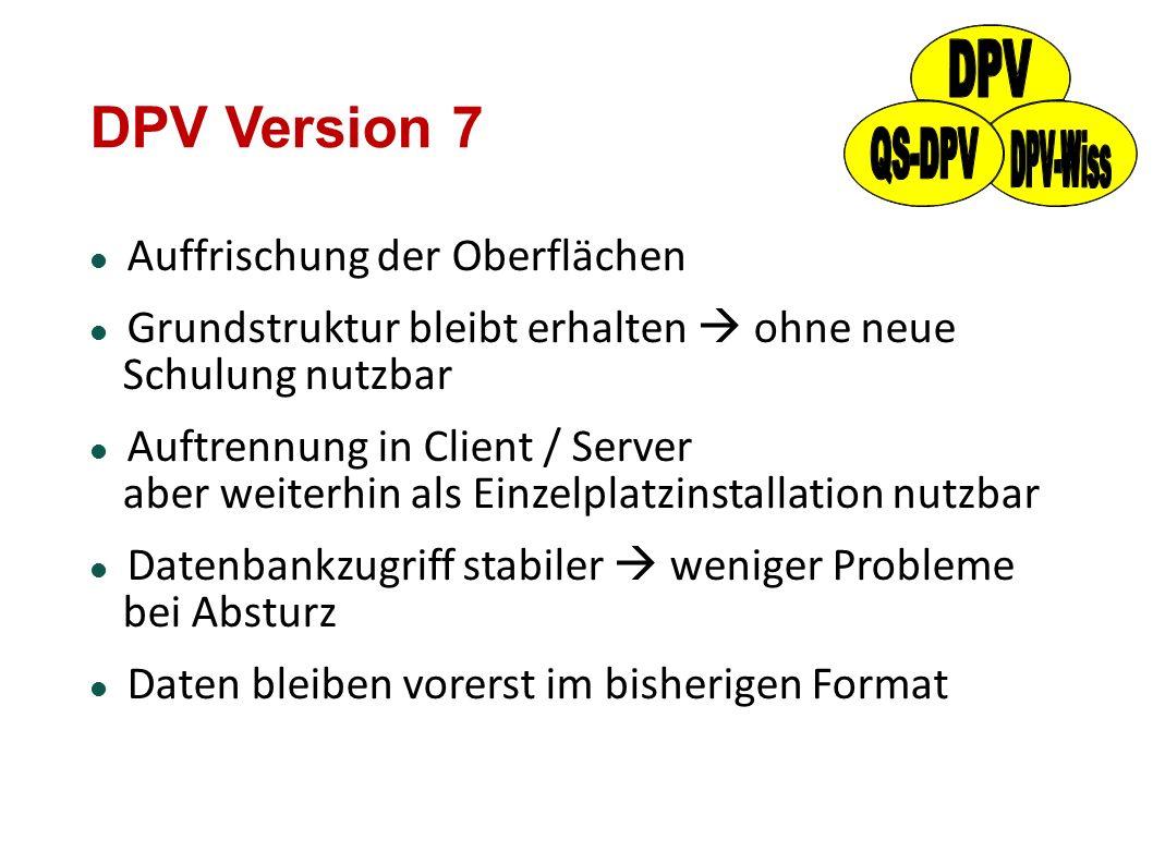 DPV Version 7 Auffrischung der Oberflächen Grundstruktur bleibt erhalten  ohne neue Schulung nutzbar Auftrennung in Client / Server aber weiterhin al