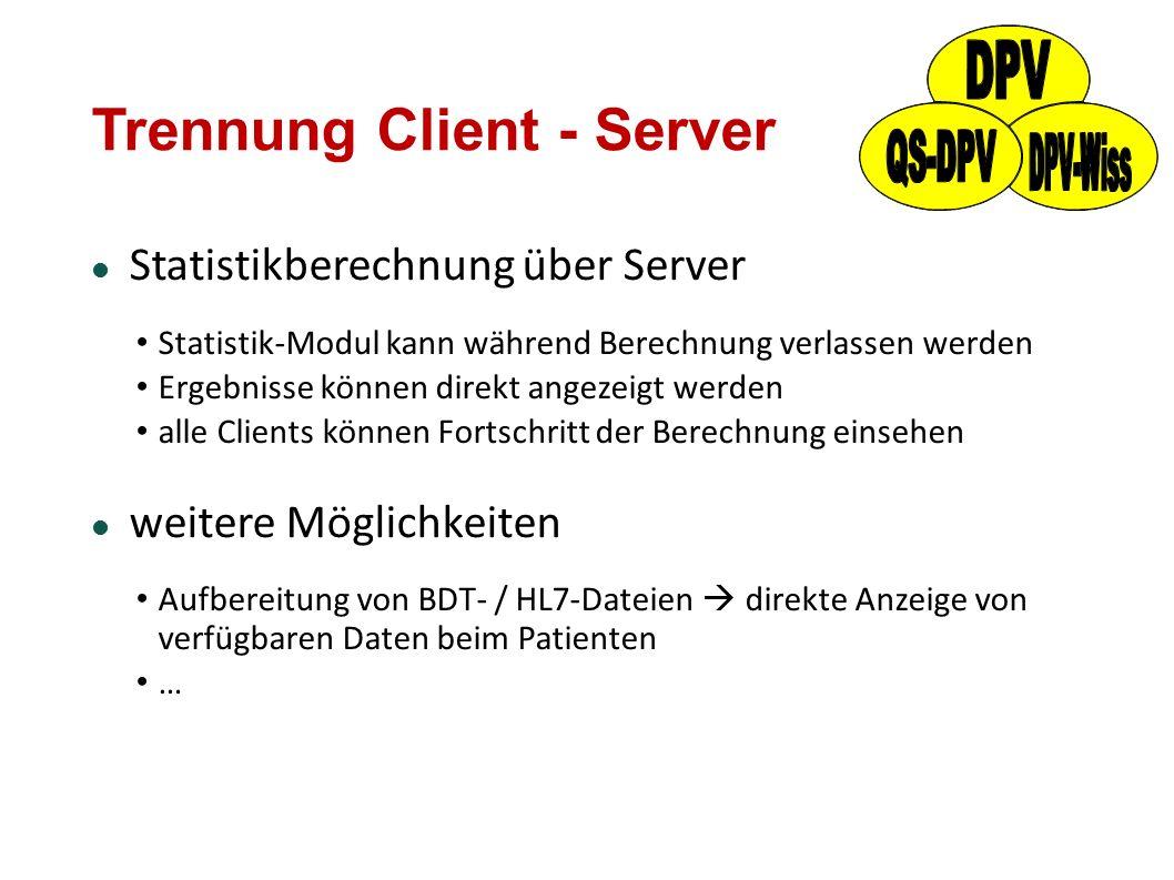Trennung Client - Server Statistikberechnung über Server Statistik-Modul kann während Berechnung verlassen werden Ergebnisse können direkt angezeigt w