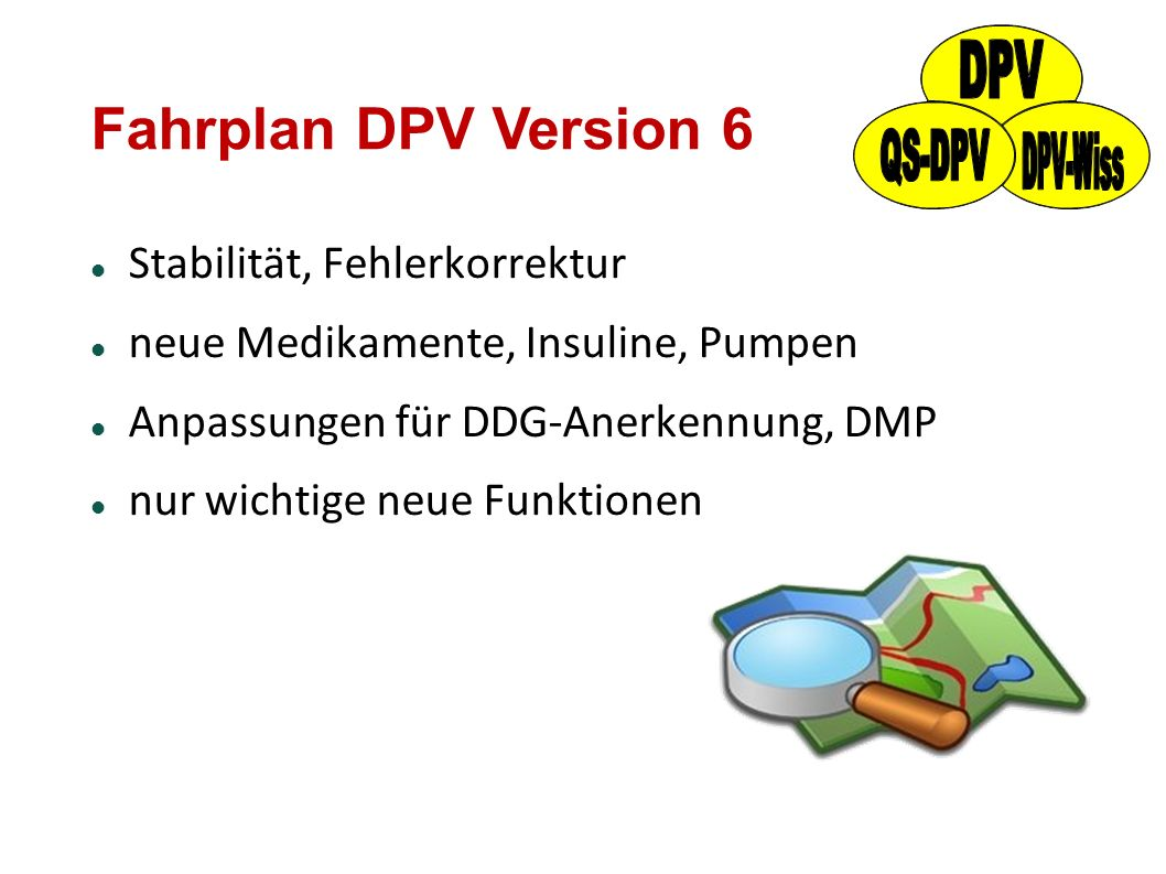 Fahrplan DPV Version 6 Stabilität, Fehlerkorrektur neue Medikamente, Insuline, Pumpen Anpassungen für DDG-Anerkennung, DMP nur wichtige neue Funktione