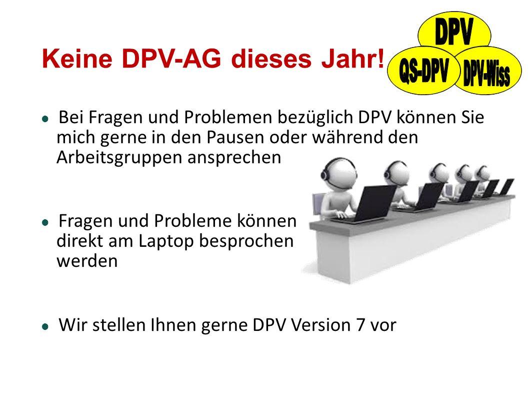 Keine DPV-AG dieses Jahr! Bei Fragen und Problemen bezüglich DPV können Sie mich gerne in den Pausen oder während den Arbeitsgruppen ansprechen Fragen