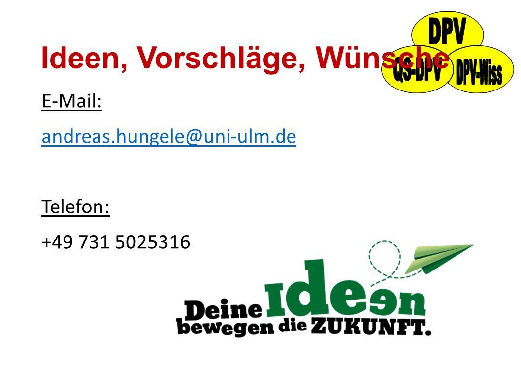 Ideen, Vorschläge, Wünsche E-Mail: andreas.hungele@uni-ulm.de Telefon: +49 731 5025316