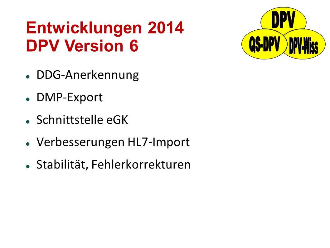 Entwicklungen 2014 DPV Version 6 DDG-Anerkennung DMP-Export Schnittstelle eGK Verbesserungen HL7-Import Stabilität, Fehlerkorrekturen