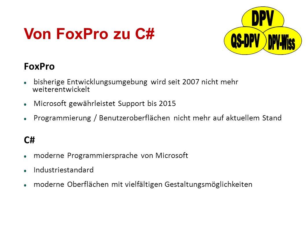 Von FoxPro zu C# FoxPro bisherige Entwicklungsumgebung wird seit 2007 nicht mehr weiterentwickelt Microsoft gewährleistet Support bis 2015 Programmier