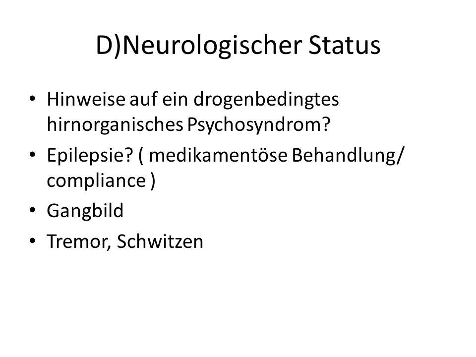 D)Neurologischer Status Hinweise auf ein drogenbedingtes hirnorganisches Psychosyndrom.