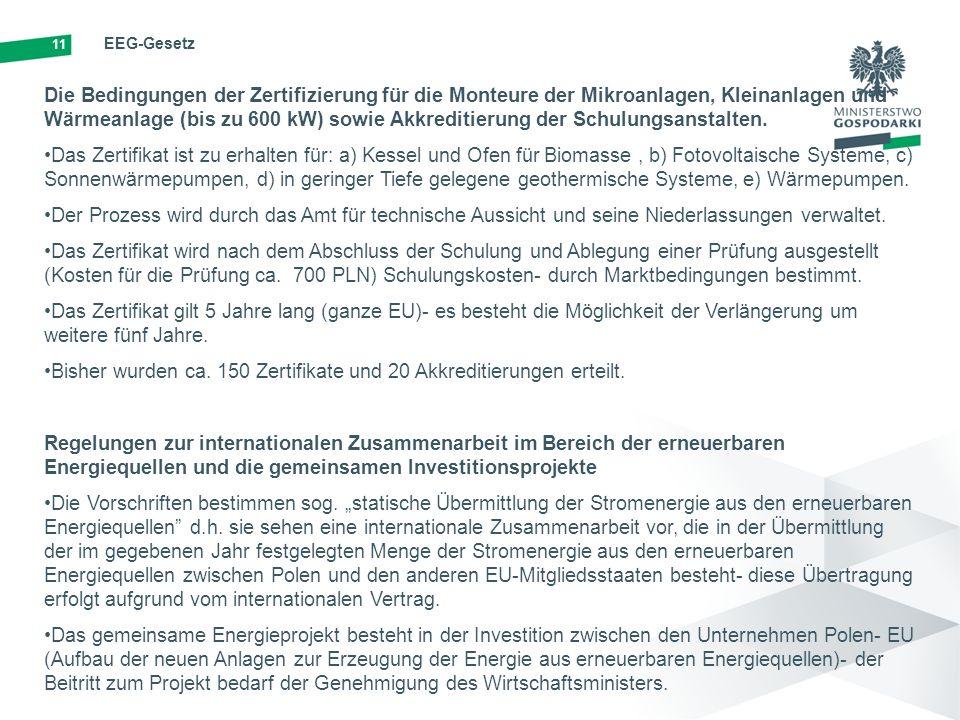 11 EEG-Gesetz Die Bedingungen der Zertifizierung für die Monteure der Mikroanlagen, Kleinanlagen und Wärmeanlage (bis zu 600 kW) sowie Akkreditierung der Schulungsanstalten.