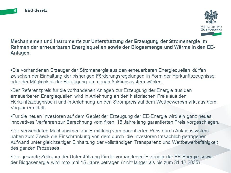 6 EEG-Gesetz Mechanismen und Instrumente zur Unterstützung der Erzeugung der Stromenergie im Rahmen der erneuerbaren Energiequellen sowie der Biogasmenge und Wärme in den EE- Anlagen.