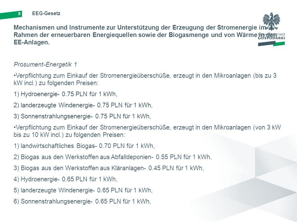 8 EEG-Gesetz Mechanismen und Instrumente zur Unterstützung der Erzeugung der Stromenergie im Rahmen der erneuerbaren Energiequellen sowie der Biogasmenge und von Wärme in den EE-Anlagen.
