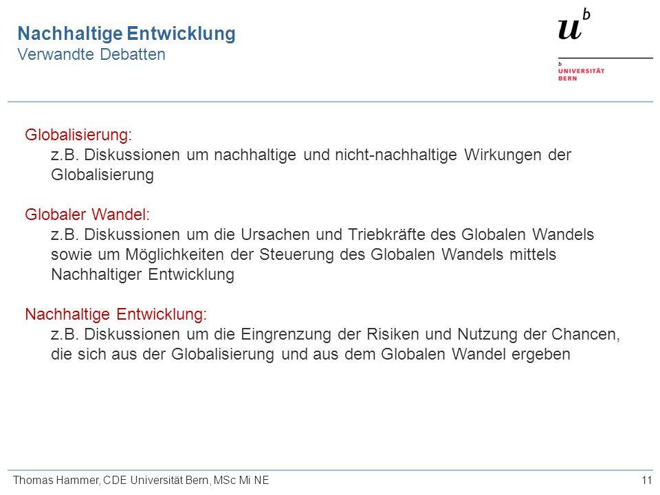 11 Nachhaltige Entwicklung Verwandte Debatten Thomas Hammer, CDE Universität Bern, MSc Mi NE Globalisierung: z.B.