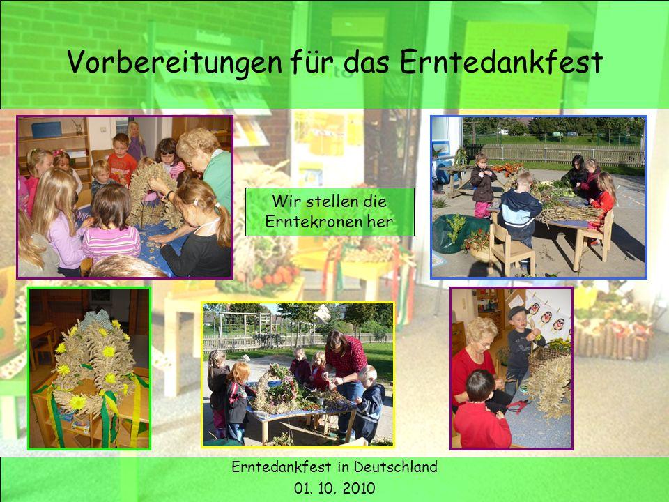 Erntedank in Deutschland Vorbereitungen für das Erntedankfest Erntedankfest in Deutschland 01. 10. 2010 Wir stellen die Erntekronen her