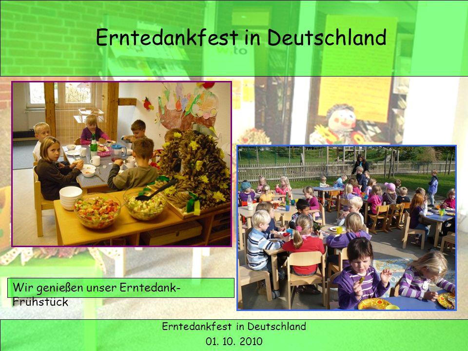 Erntedank in Deutschland Erntedankfest in Deutschland 01. 10. 2010 Wir genießen unser Erntedank- Frühstück