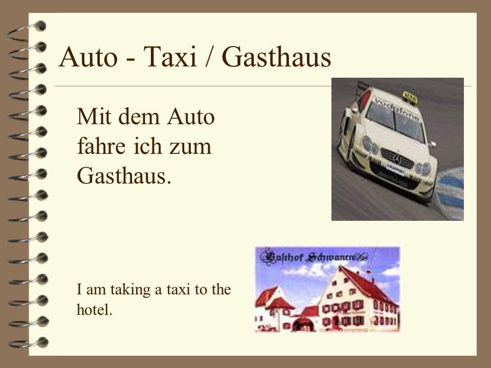 Auto - Taxi / Gasthaus Mit dem Auto fahre ich zum Gasthaus. I am taking a taxi to the hotel.