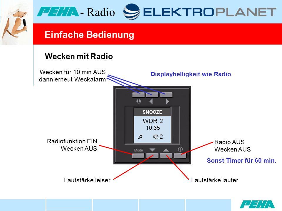 Wecken mit Radio Lautstärke lauter Radio AUS Wecken AUS Radiofunktion EIN Wecken AUS Lautstärke leiser WDR 2 10:35  12 Wecken für 10 min AUS dann erneut Weckalarm Displayhelligkeit wie Radio SNOOZE Sonst Timer für 60 min.