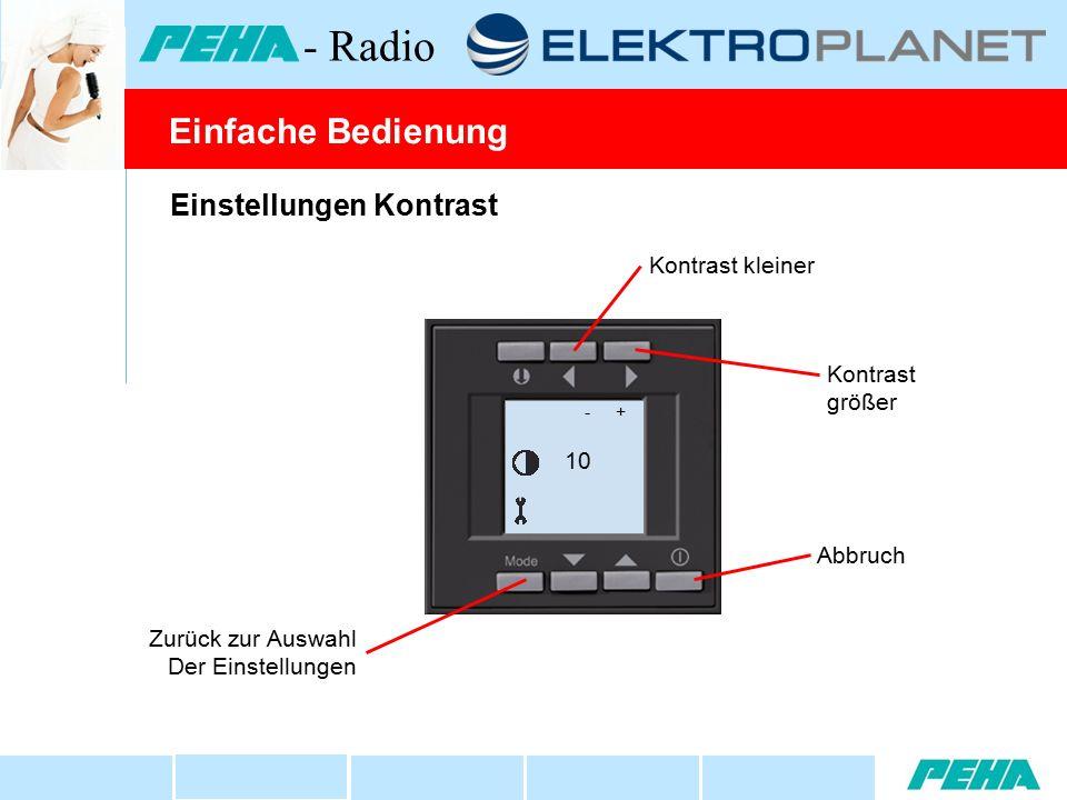 Einstellungen Kontrast Kontrast größer Kontrast kleiner Abbruch Zurück zur Auswahl Der Einstellungen - + 10 Einfache Bedienung - Radio