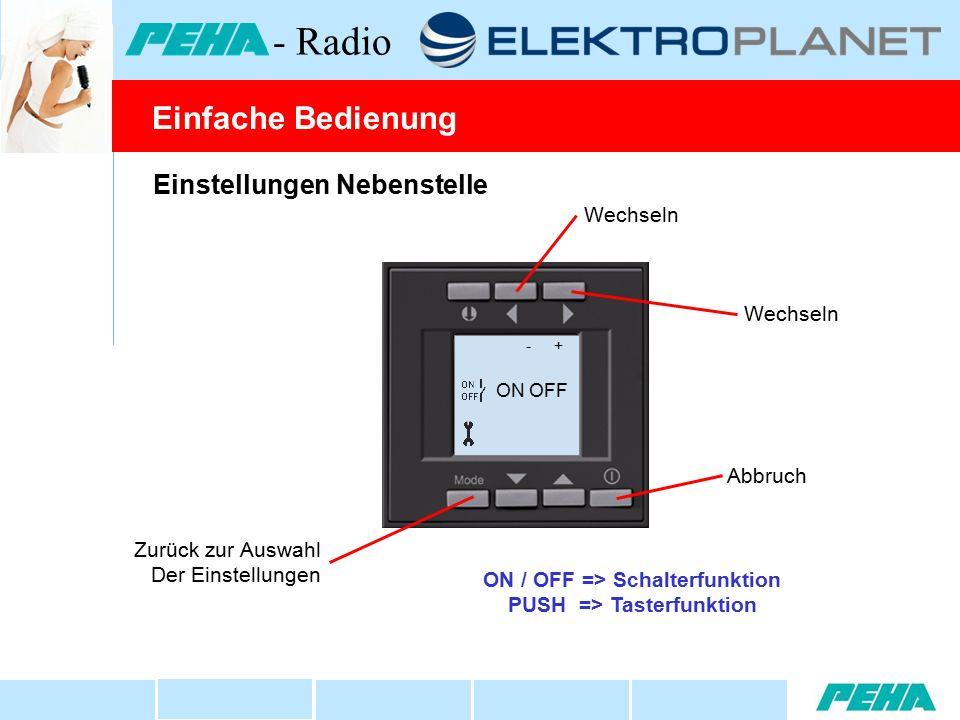 Einstellungen Nebenstelle Wechseln Abbruch Zurück zur Auswahl Der Einstellungen - + ON OFF Einfache Bedienung - Radio ON / OFF => Schalterfunktion PUS