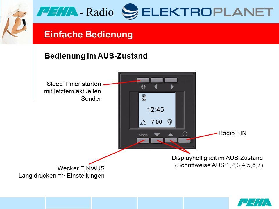 Bedienung im AUS-Zustand Sleep-Timer starten mit letztem aktuellen Sender Radio EIN Wecker EIN/AUS Lang drücken => Einstellungen 12:45  7:00 Einfache Bedienung - Radio Displayhelligkeit im AUS-Zustand (Schrittweise AUS 1,2,3,4,5,6,7)