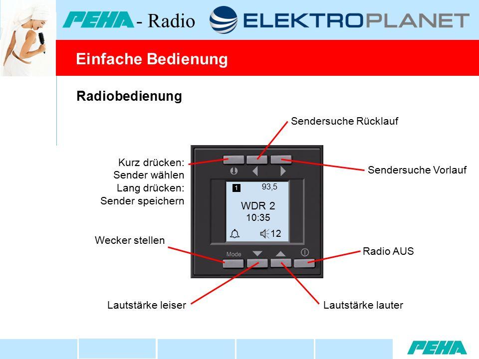 Radiobedienung Sendersuche Vorlauf Kurz drücken: Sender wählen Lang drücken: Sender speichern Lautstärke lauter Sendersuche Rücklauf Radio AUS Wecker