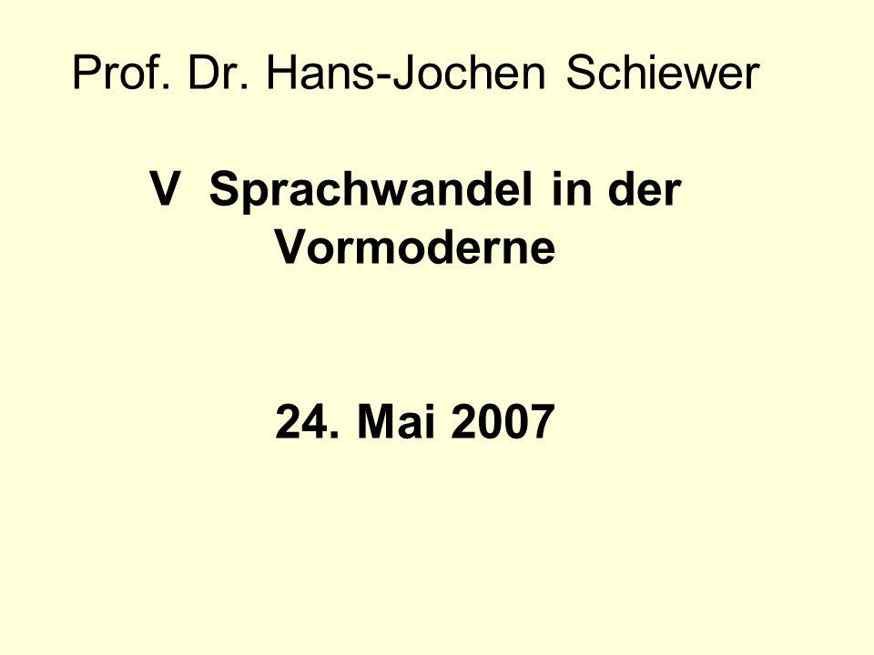 Prof. Dr. Hans-Jochen Schiewer V Sprachwandel in der Vormoderne 24. Mai 2007