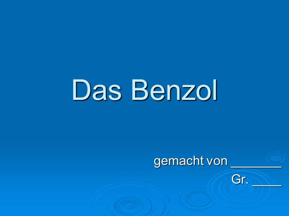 Das Benzol gemacht von _______ Gr. ____