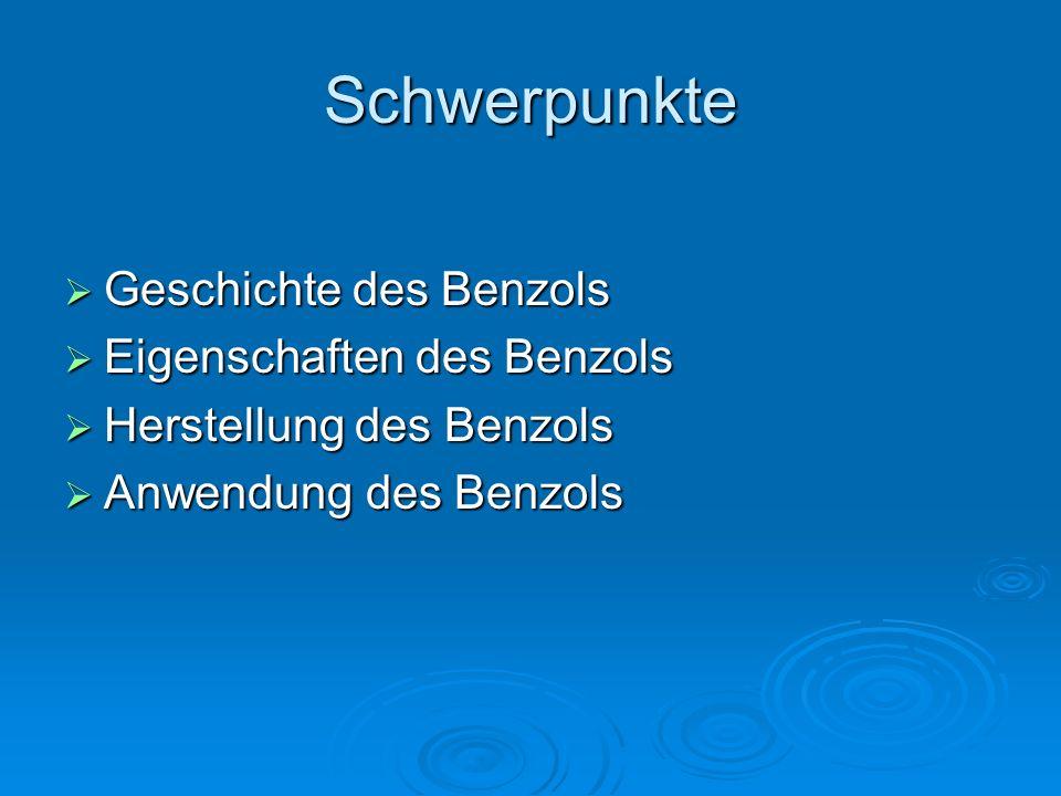 Schwerpunkte  Geschichte des Benzols  Eigenschaften des Benzols  Herstellung des Benzols  Anwendung des Benzols