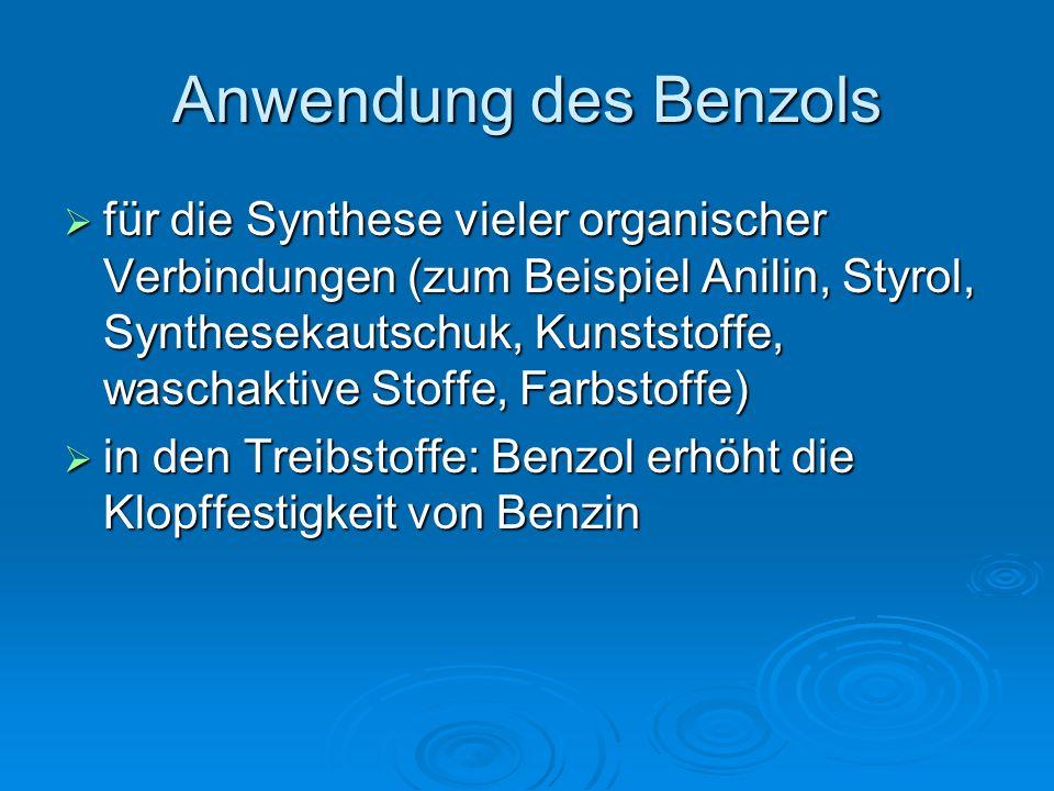 Anwendung des Benzols  für die Synthese vieler organischer Verbindungen (zum Beispiel Anilin, Styrol, Synthesekautschuk, Kunststoffe, waschaktive Sto