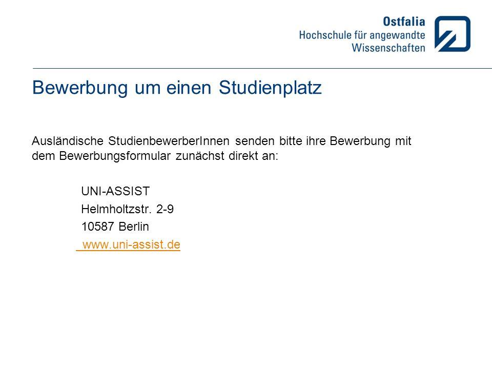 Bewerbung um einen Studienplatz Ausländische StudienbewerberInnen senden bitte ihre Bewerbung mit dem Bewerbungsformular zunächst direkt an: UNI-ASSIST Helmholtzstr.