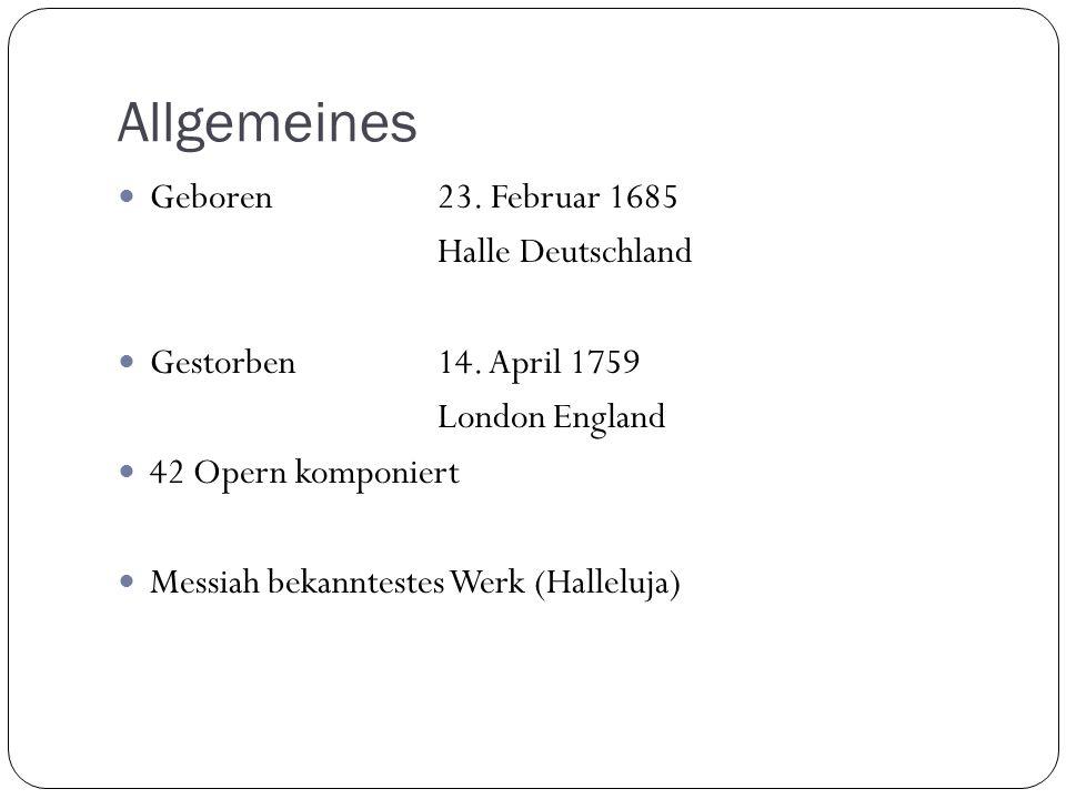 Allgemeines Geboren23. Februar 1685 Halle Deutschland Gestorben14. April 1759 London England 42 Opern komponiert Messiah bekanntestes Werk (Halleluja)
