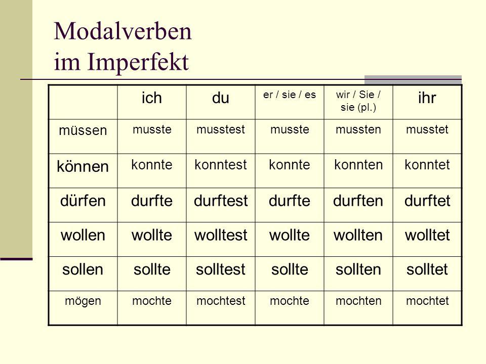 Modalverben im Imperfekt ichdu er / sie / eswir / Sie / sie (pl.) ihr müssen musstemusstestmusstemusstenmusstet können konntekonntestkonntekonntenkonn