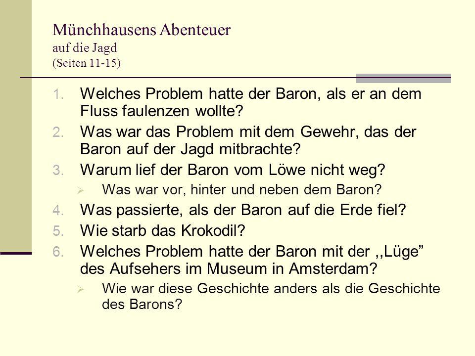 Münchhausens Abenteuer auf die Jagd (Seiten 11-15) 1. Welches Problem hatte der Baron, als er an dem Fluss faulenzen wollte? 2. Was war das Problem mi