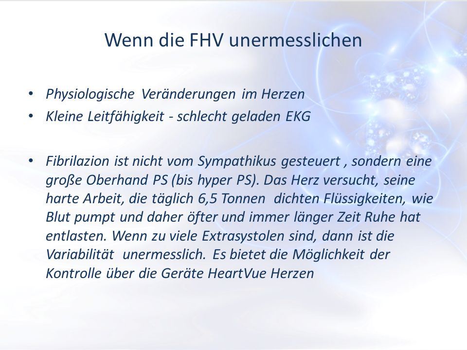 Wenn die FHV unermesslichen Physiologische Veränderungen im Herzen Kleine Leitfähigkeit - schlecht geladen EKG Fibrilazion ist nicht vom Sympathikus gesteuert, sondern eine große Oberhand PS (bis hyper PS).