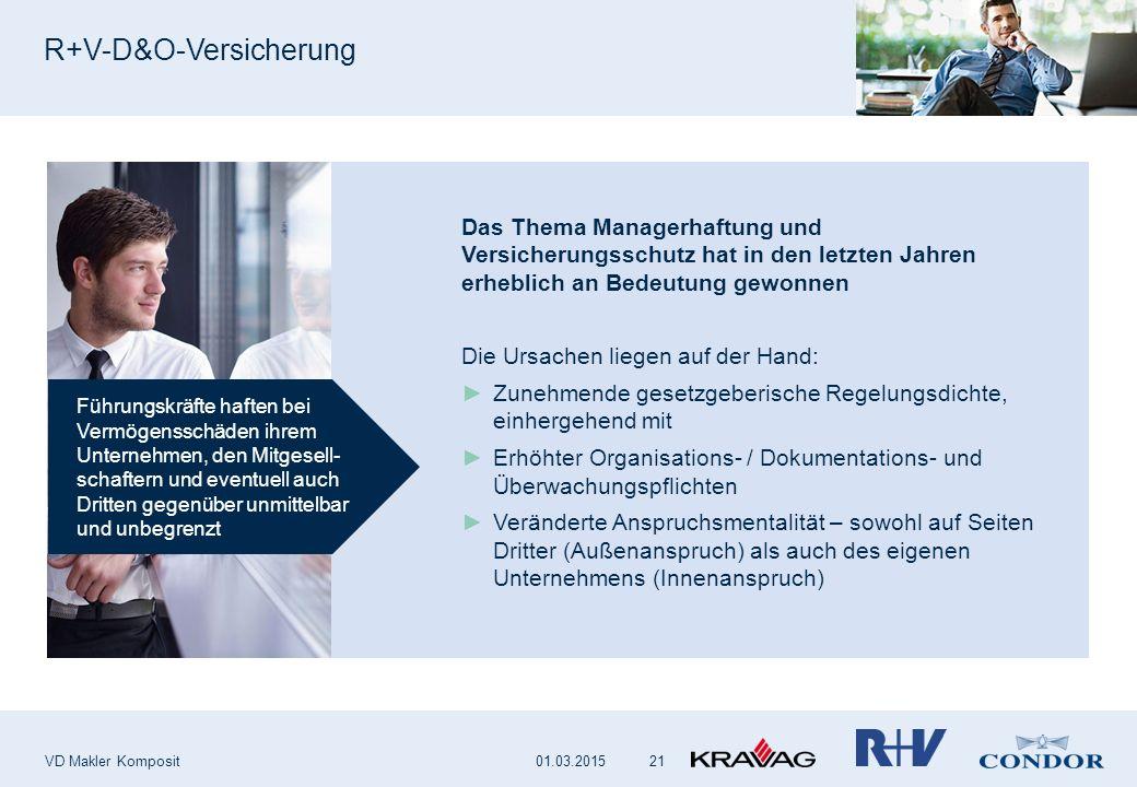 R+V-D&O-Versicherung VD Makler Komposit 21 Führungskräfte haften bei Vermögensschäden ihrem Unternehmen, den Mitgesell- schaftern und eventuell auch D