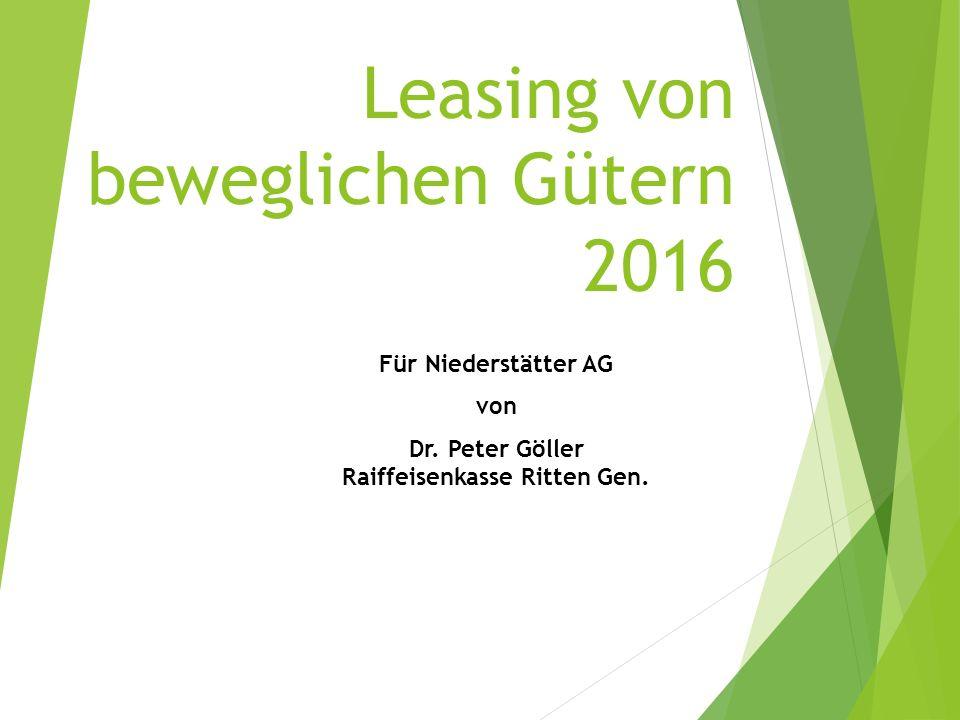 Leasing von beweglichen Gütern 2016 Für Niederstätter AG von Dr. Peter Göller Raiffeisenkasse Ritten Gen.
