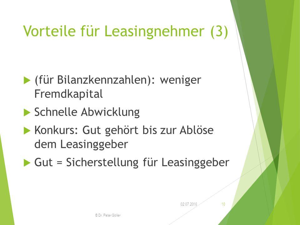Vorteile für Leasingnehmer (3)  (für Bilanzkennzahlen): weniger Fremdkapital  Schnelle Abwicklung  Konkurs: Gut gehört bis zur Ablöse dem Leasingge