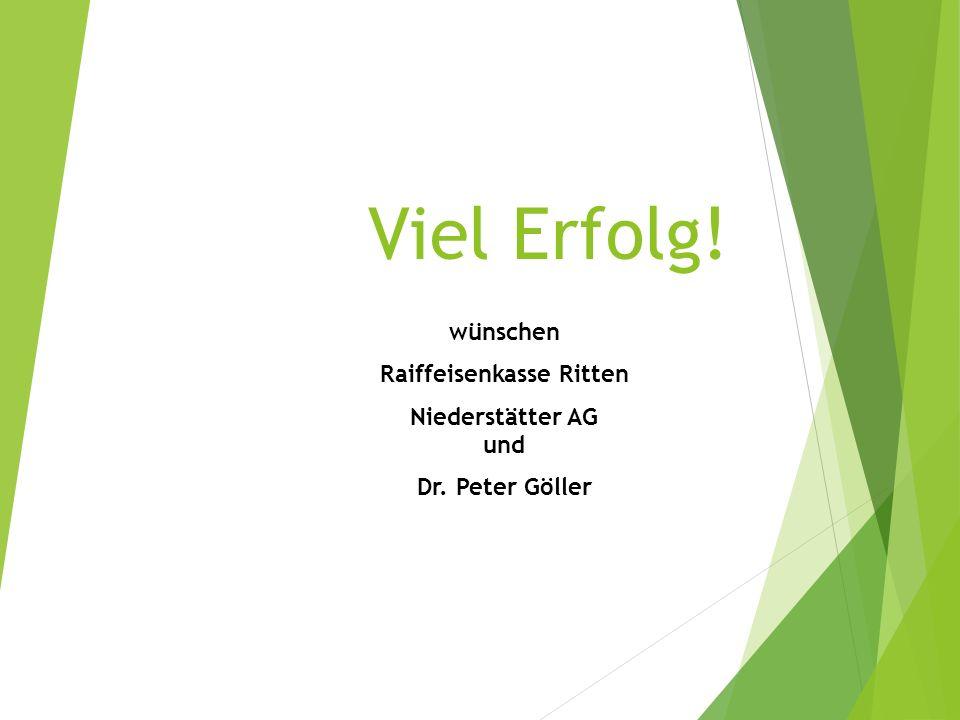 Viel Erfolg! wünschen Raiffeisenkasse Ritten Niederstätter AG und Dr. Peter Göller