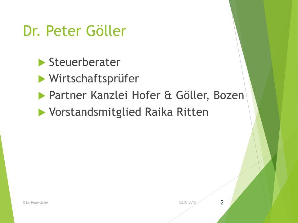 Dr. Peter Göller  Steuerberater  Wirtschaftsprüfer  Partner Kanzlei Hofer & Göller, Bozen  Vorstandsmitglied Raika Ritten 02.07.2016© Dr. Peter Gö